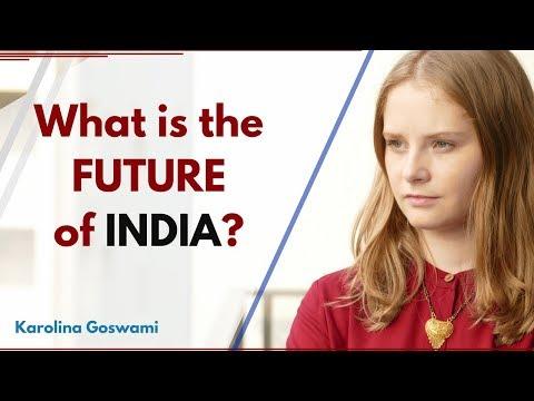 What is the Future of India?   Karolina Goswami