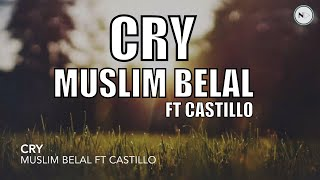Cry - Muslim Belal FT Castillo