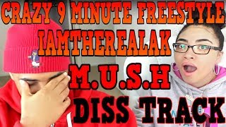 Iamtherealak M.U.S.H. CRAZY 9 MINUTE FREESTYLE!!! REACTION