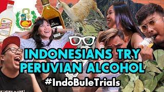 #IndoBuleTrials: Indonesians Try Peruvian Alcohol (feat. Ninda Felina)