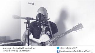 Seu Jorge - Amiga da Minha Mulher cover by David Picarra