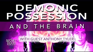 Demonic Possession & The Brain With Anthony Tyler