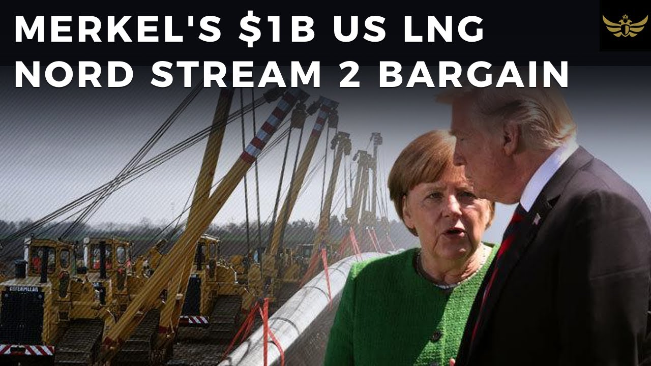 Merkel offers $1B for US LNG in Nord Stream 2 - Navalny GRAND BARGAIN