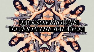 """Jackson Browne """"Lives In The Balance"""" Official Music Video"""