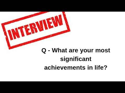 What are your most Significant Achievements in Life