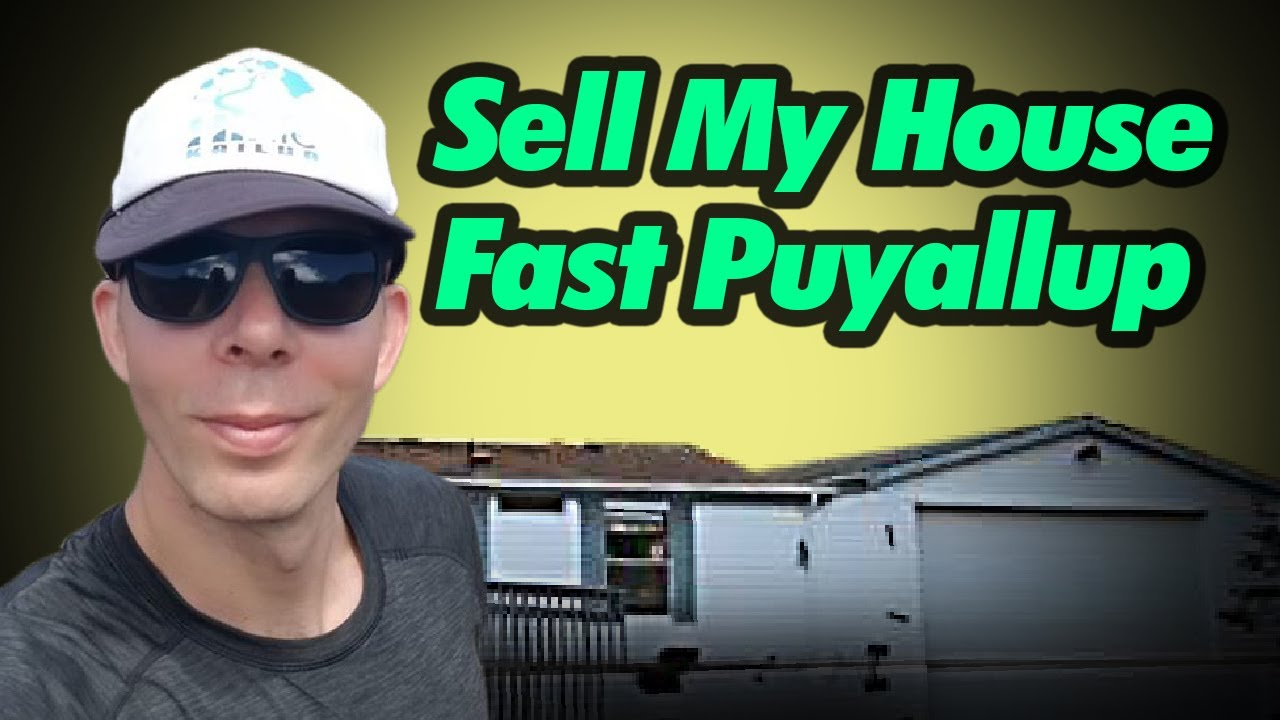 Sell My House Fast Puyallup | Call 206-531-3277 | iwillbuyhouse.com