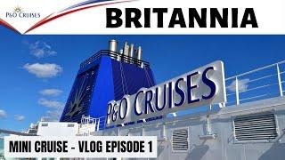 P&O Britannia - Mini Cruise - Vlog Episode 1