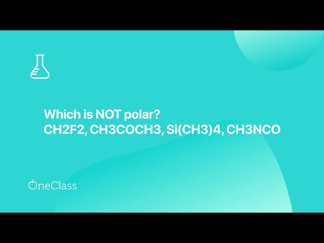 Oneclass Which Is Not Polar Ch2f2 Ch3coch3 Si Ch3 4 Ch3nco The Carbon Is Double Bonded To The N