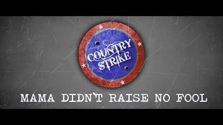 Country Strike - Mama Didn`t Raise No Fool [ Official lyrics video ]