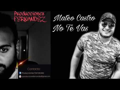 Mateo Castro No Te Vas  Producciones Fernandez 2019