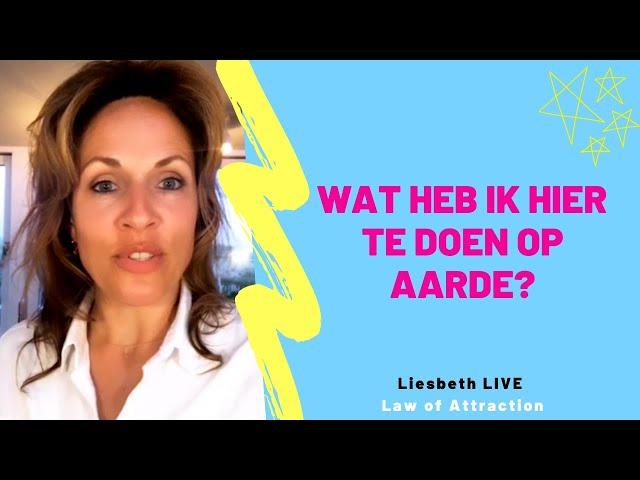 wat heb ik hier te doen op aarde? | Liesbeth LIVE Law of Attraction afl 36