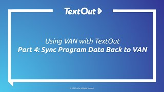TextOut OnDemand Webinar: Using VAN with TextOut, Part 4: Sync Program Data Back to VAN