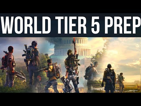 How to Prepare for World Tier 5: Division 2 End Game Farming Tips Guide