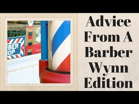 Advice From A Barber - Wynn Edition