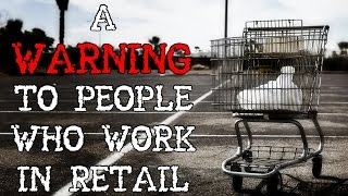 """A Warning to People Who Work in Retail"" Creepypasta"