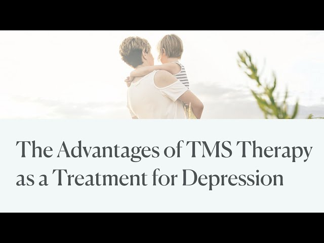The Advantages of TMS Therapy as a Treatment for Depression