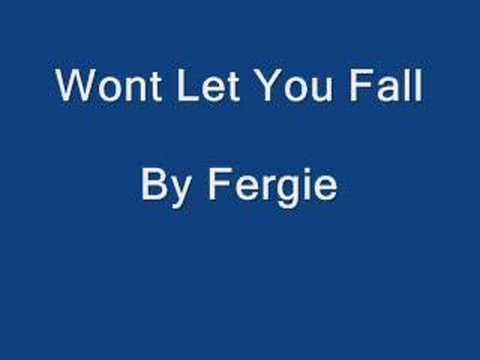 Wont Let You Fall - Fergie