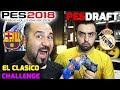 EL CLASICO REAL MADRID-BARCELONA KARMASI CHALLENGE!   PES 2018 PESDRAFT