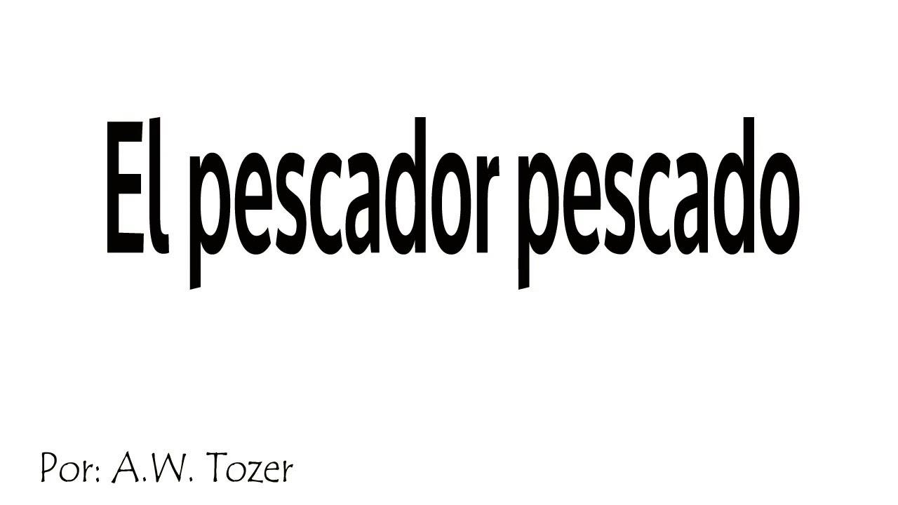 El pescador pescado - A. W. Tozer