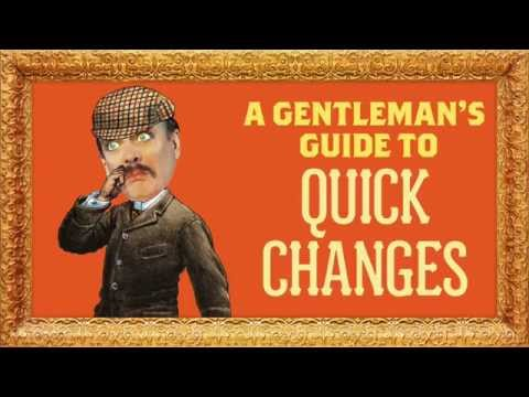 A Gentleman's Guide to QUICK CHANGES