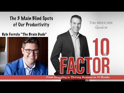 Kyle Ferroly On The 3 Main Blind Spots Of Our Productivity - 10 Factor Podcast 80
