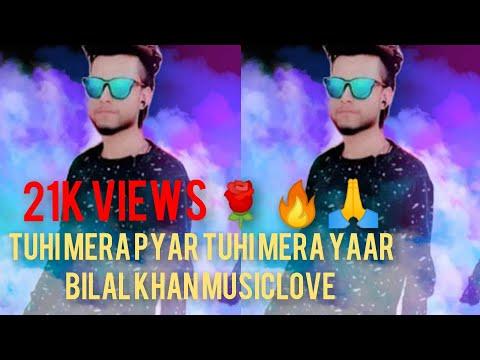 Tuhi Mera Pyar Tuhi Mera Yaar Singer Bilal Khan - Official Music Video -