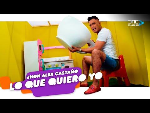Lo Que Quiero Yo - Jhon Alex Castaño 😍😍