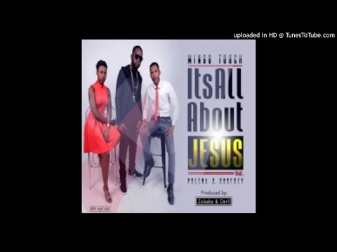 Mingo Touch - Its All About Jesus ft. Polena & Godfrey