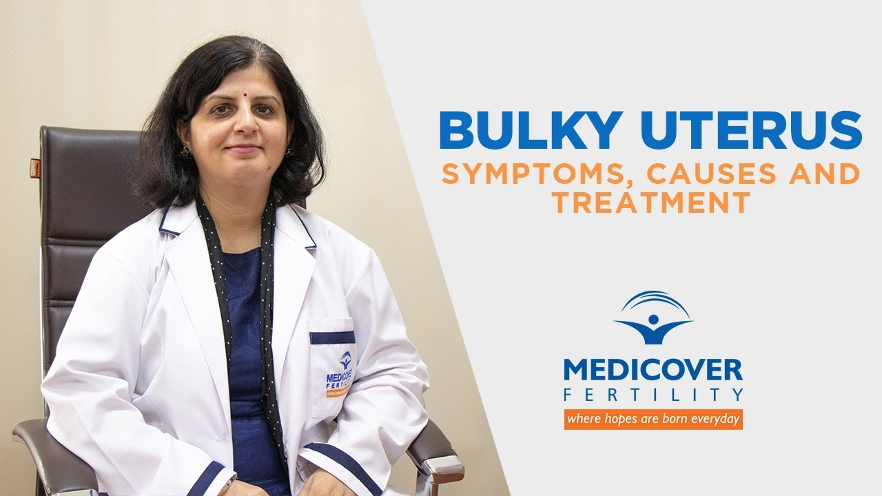 Bulky Uterus: Symptoms, Causes and Treatment