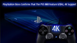 PlayStation boss confirms that the PS5 will feature 120Hz, 4K support and 'cross-generational' play!