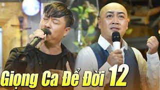 Liveshow GIỌNG CA ĐỂ ĐỜI 12 - Tình Khúc Nhạc Vàng Hải Ngoại Vượt Thời Gian