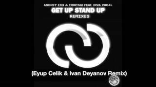 Andrey Exx Troitski feat Diva Vocal Get Up Stand Up Eyup Celik Ivan Deyanov Remix