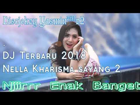 DJ Terbaru 2018 Nella Kharisma - Sayang 2 || Dijamin Oleng Dengernya
