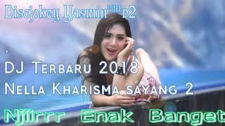 DJ Terbaru 2018 Nella Kharisma - Sayang 2    Dijamin Oleng Dengernya