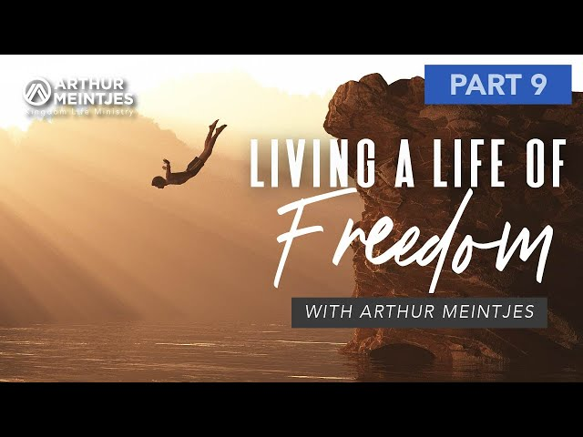 Living a Life of Freedom! - Part 9
