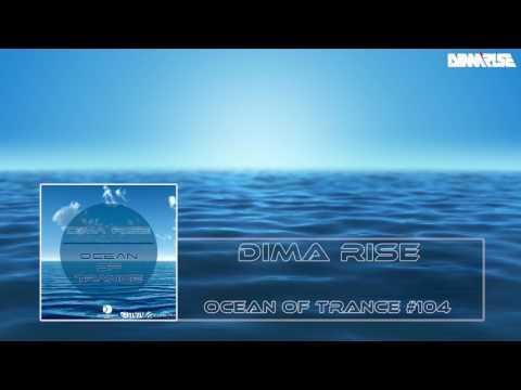 Dima Rise - Ocean Of Trance #104