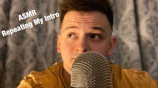 ASMR | Repeating My Intro