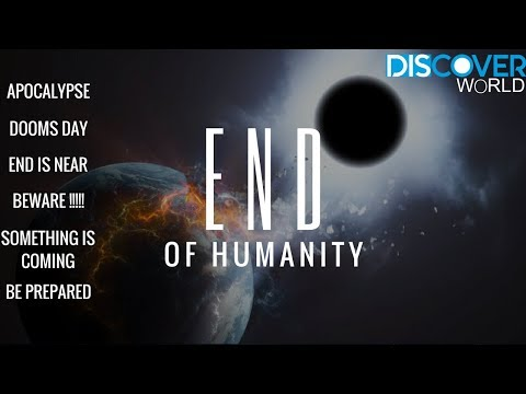 Future events that can destroy humanity || 2017