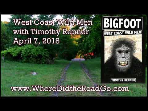 Bigfoot: West Coast Wild Men with Timothy Renner - April 7, 2018