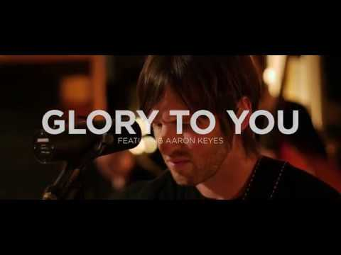 Glory to you featuring aaron keyes youtube glory to you featuring aaron keyes stopboris Image collections