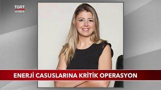 Enerji Casuslarına Kritik Operasyon