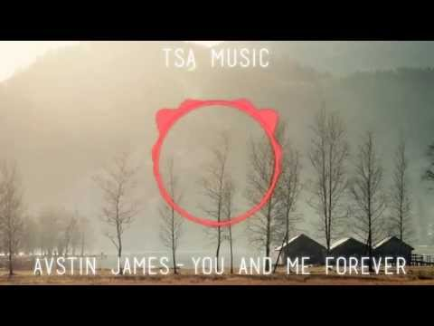 AVSTIN JAMES - You and me Forever [TSA MUSIC]