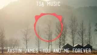 AVSTIN JAMES - You and me Forever [TSA MUSIC]