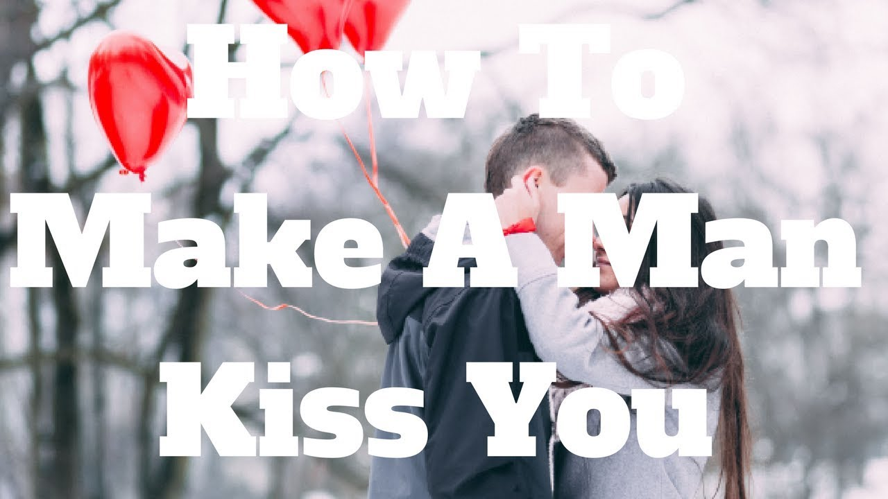 How to make a man kiss you