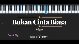 Bukan Cinta Biasa FEMALE KEY Afgan KARAOKE PIANO