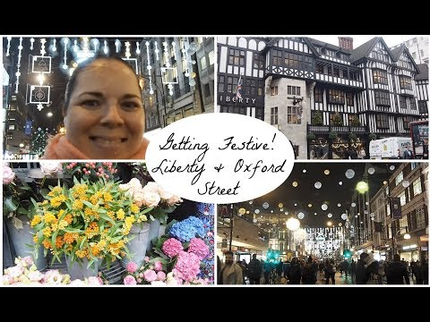 Getting Festive! Liberty & Oxford Street | London Vlog #14 | 2017