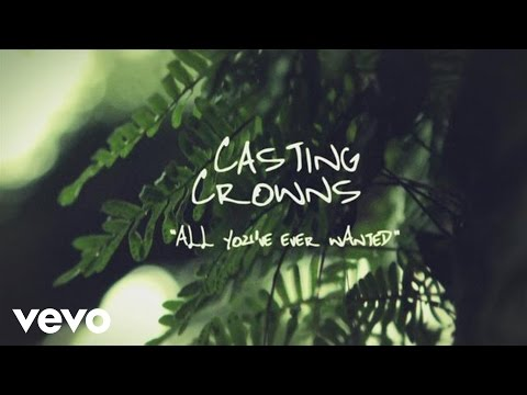 Casting Crowns - All You've Ever Wanted (Official Lyric Video)
