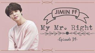 [BTS Jimin FF] My Mr. Right Ep.39