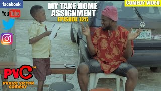 MY TAKE HOME ASSIGNMENT episode 126 PRAIZE VICTOR COMEDY