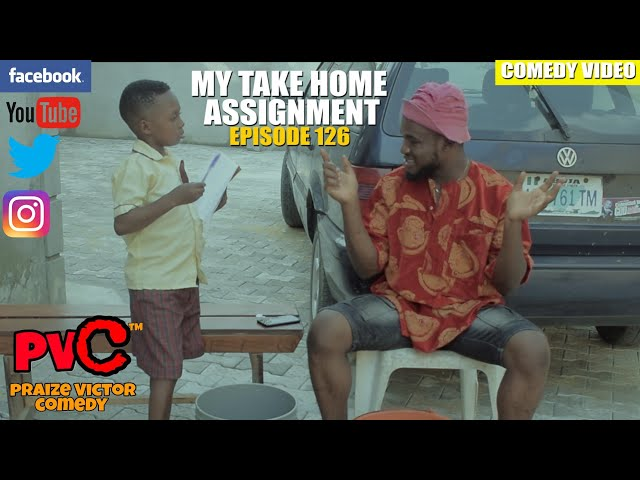 MY TAKE HOME ASSIGNMENT episode 126 (PRAIZE VICTOR COMEDY)